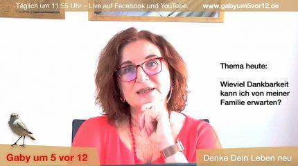 Gaby um 5 vor 12 | Wieviel Dankbarkeit kann ich von meiner Familie erwarten?