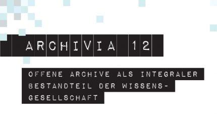 Archivia - Konferenz zur Bedeutung offener Archive in Linz - 31.8. / 1.9.2012