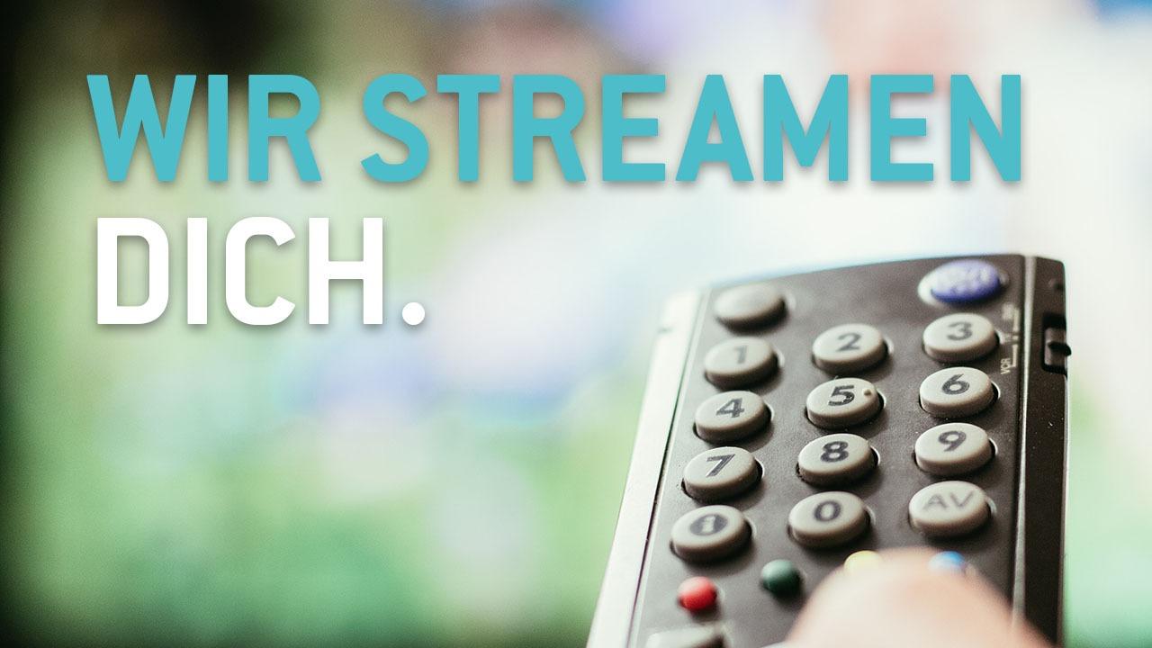 Wir streamen dich!